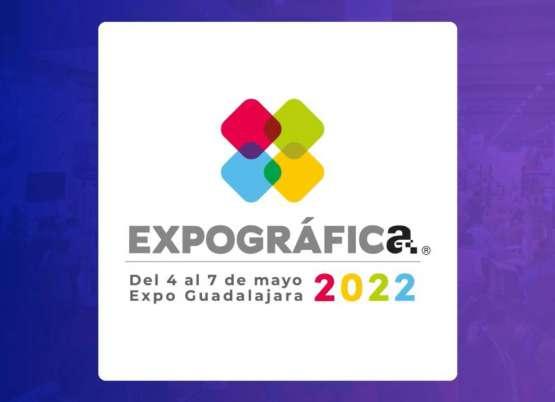 EXPOGRÁFICA CAMBIA DE FECHA, SE CELEBRARÁ DEL 4 AL 7 DE MAYO DE 2022